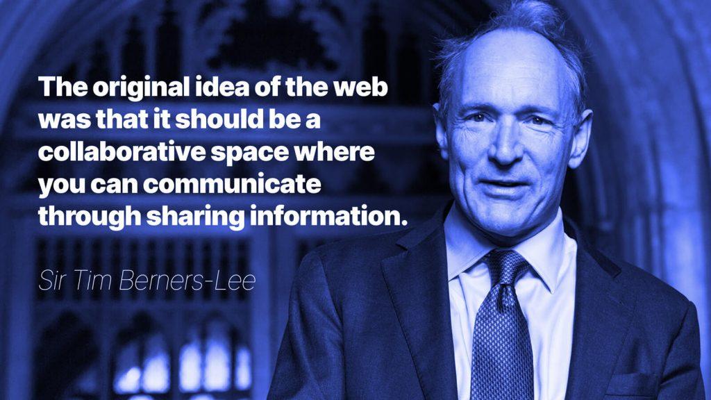 Ideea originală a web-ului a fost să fie un spațiu colaborativ unde poți comunica împărtășind informație cu alții – Sir Tim Berners-Lee